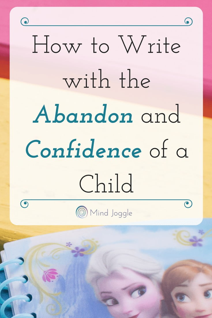 How to Write with the Abandon and Confidence of a Child