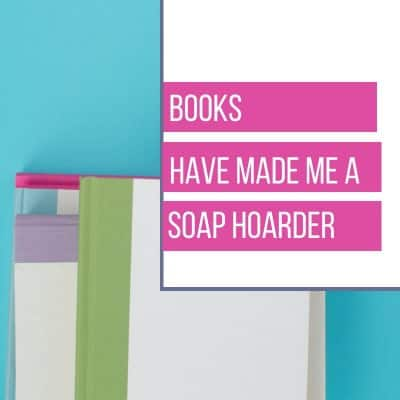 Books Have Made Me a Soap Hoarder