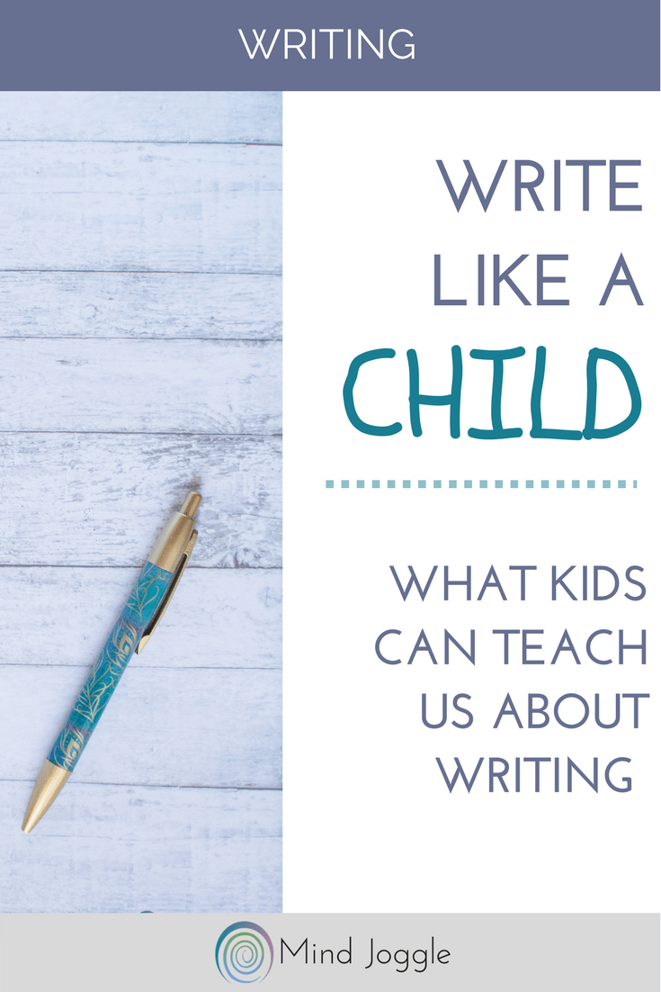 Write Like a Child: What Kids Can Teach Us About Writing | MindJoggle.com #amwriting #writing #creativity
