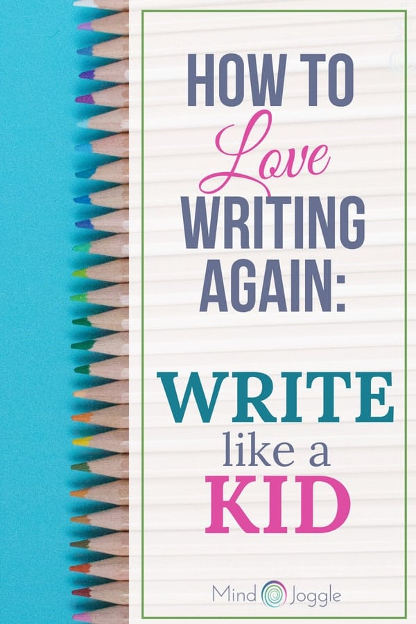 How to Love Writing Again: Write Like a Kid