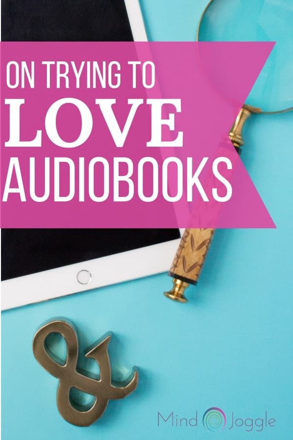 On Trying to Love Audiobooks | MindJoggle.com