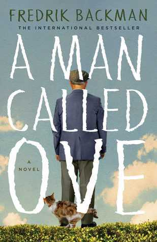A Man Called Ove, a book about a curmudgeonly old man and the neighbors who befriend him.