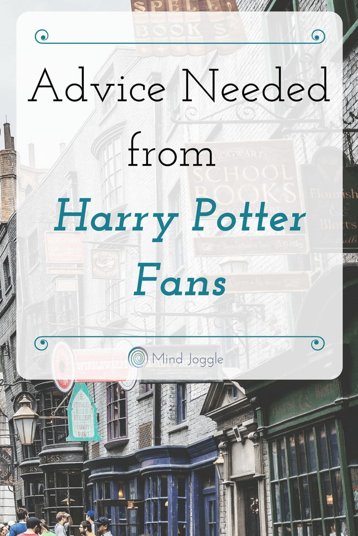 Advice Needed from Harry Potter Fans