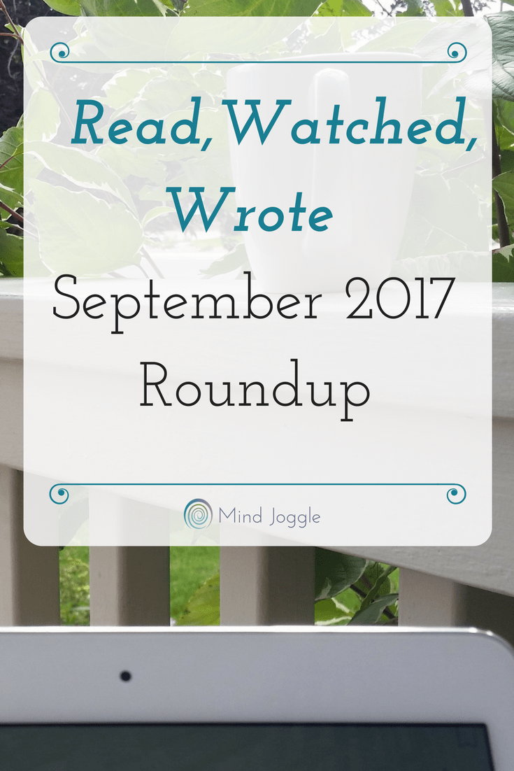 Read, Watched, Wrote: September 2017 Roundup