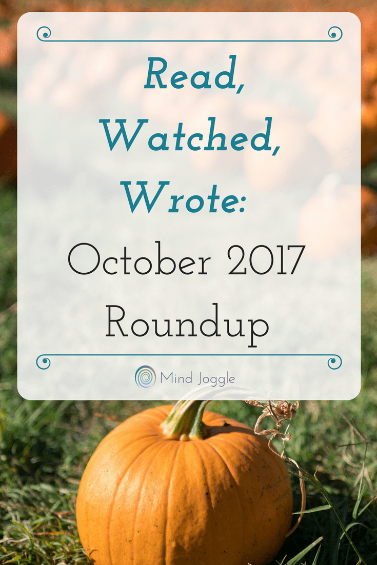 Read, Watched, Wrote: October 2017 Roundup