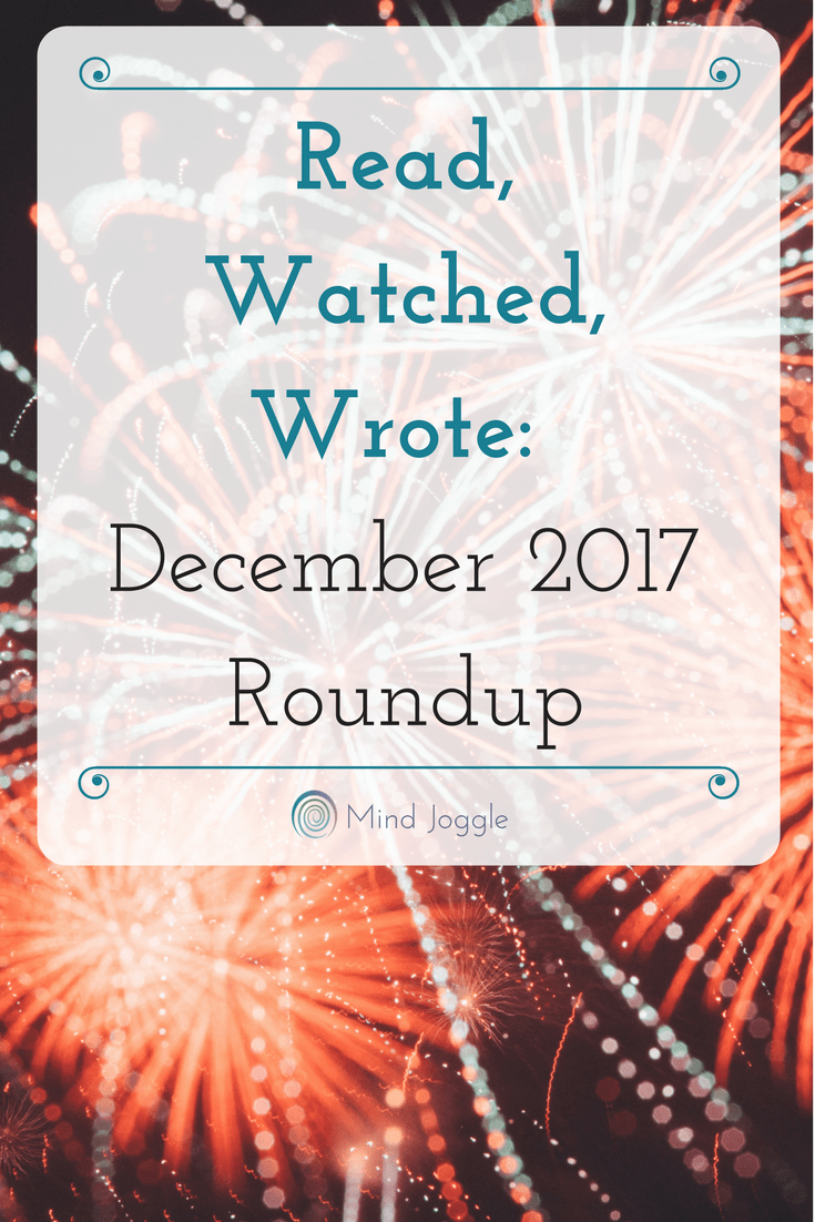 Read, Watched, Wrote: December 2017