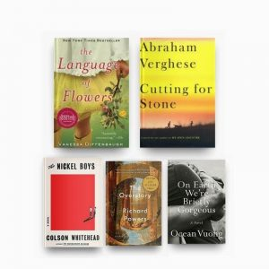 Books worth reading, including The Language of Flowers, Cutting for Stone, The Nickel Boys, The Overstory, and On Earth We're Briefly Gorgeous