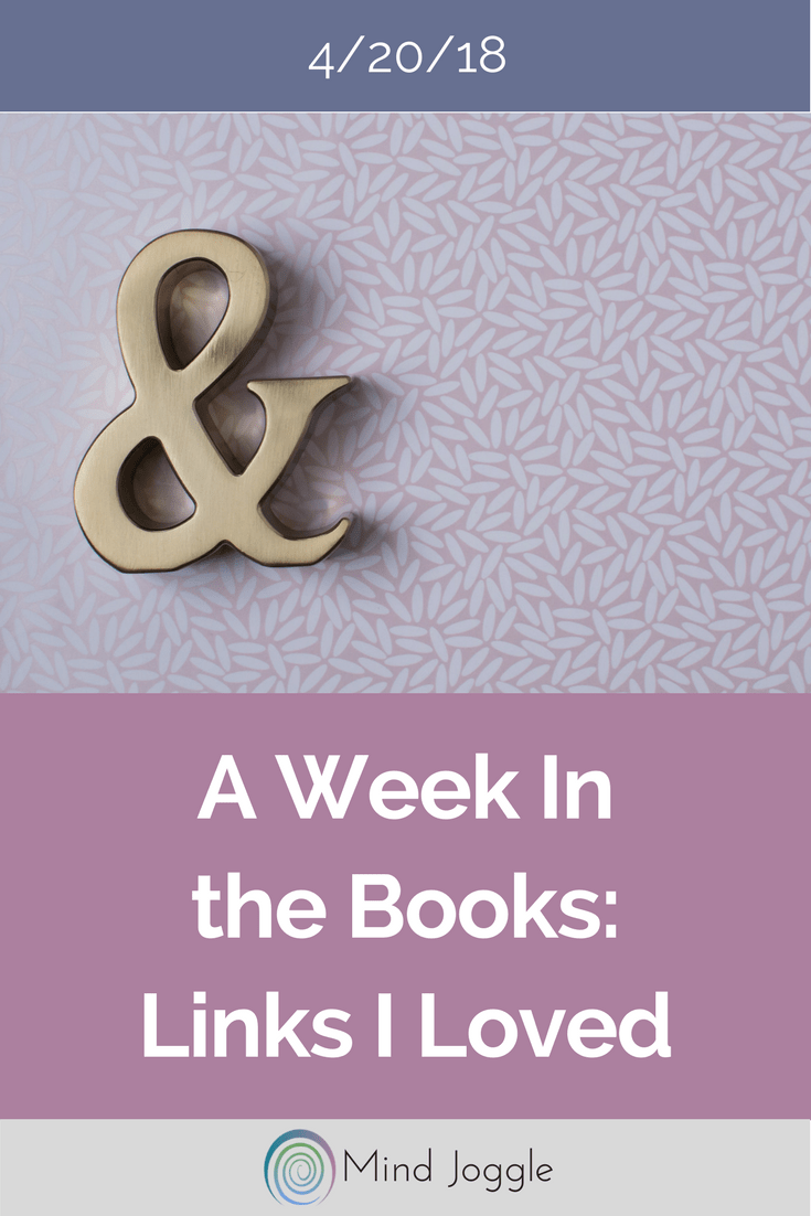 A Week in the Books: Links I Loved the Week of April 20, 2018