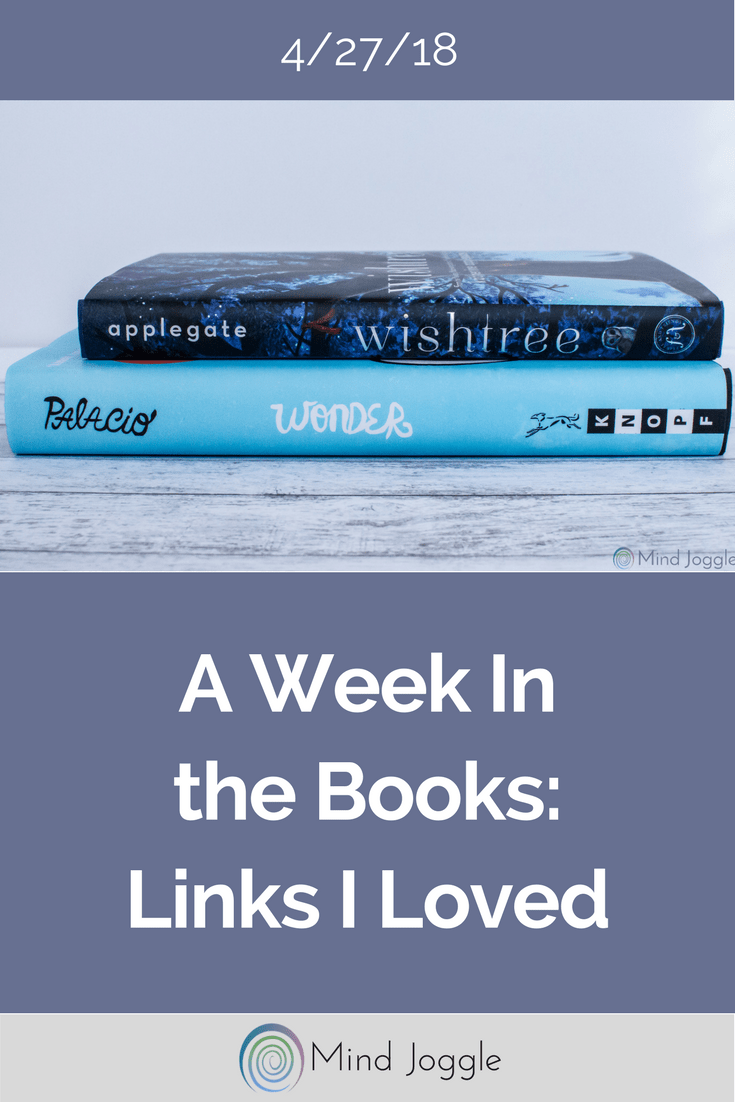 A Week in the Books - Links I Loved the Week of April 27, 2018 | MindJoggle.com