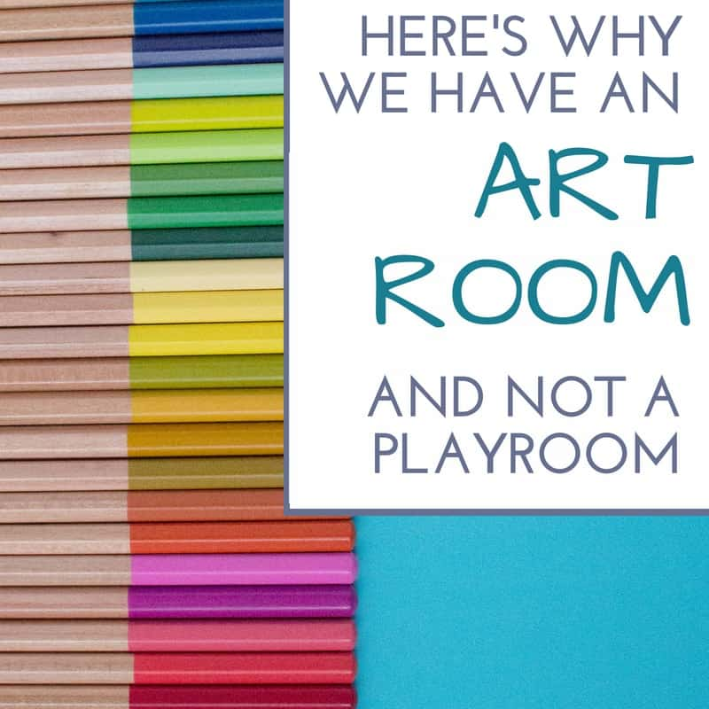 Here's Why We Have an Art Room and Not a Playroom