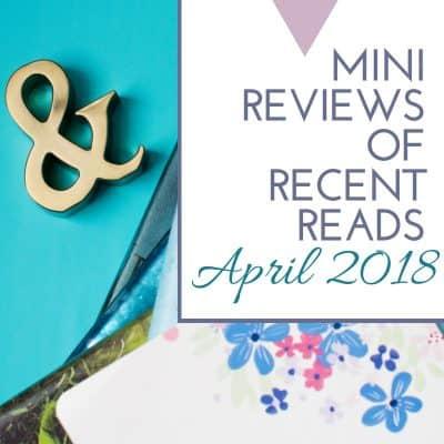 Mini-Reviews of Recent Reads April 2018