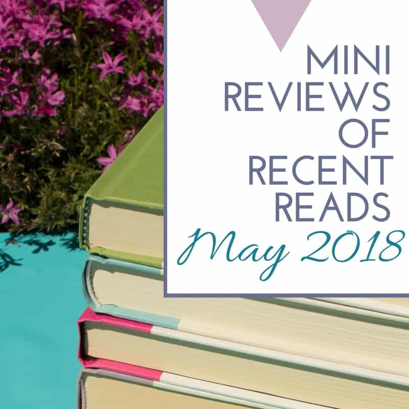 Mini-Reviews of Recent Reads May 2018