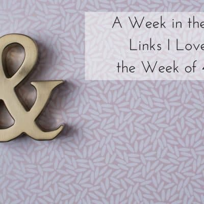 A Week in the Books: Links I Loved the Week of 4/20/18