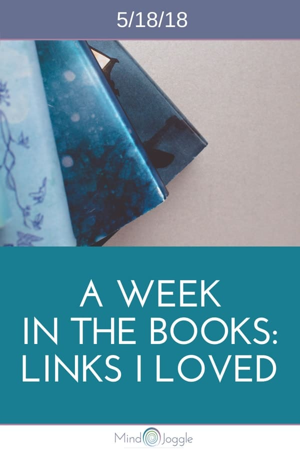 A Week in the Books - Links I Loved the Week of 5/18/18