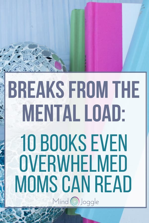 Breaks from the Mental Load: 10 Books Even Overwhelmed Moms Can Read | MindJoggle.com