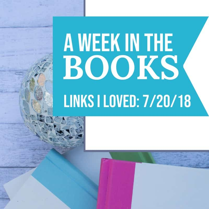 A Week in the Books: Links I Loved the Week of 7/20/18   MindJoggle.com