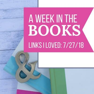 A Week in the Books: Links I Loved the Week of 7/27/18 | MindJoggle.com