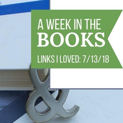 A Week in the Books: Links I Loved the Week of 07/13/18 | MindJoggle.com