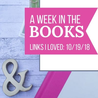 A Week in the Books: Links I Loved the Week of 10/19/18