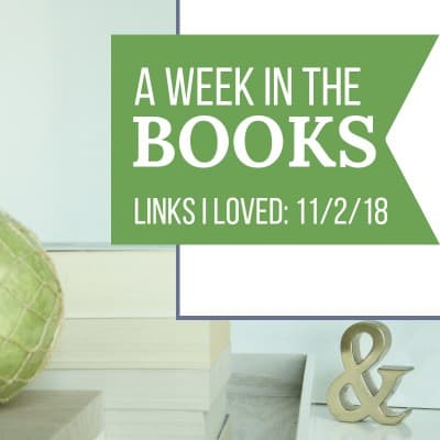 A Week in the Books: Links I Loved the Week of 11/2/18