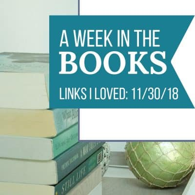 A Week in the Books: Links I Loved the Week of 11/30/18