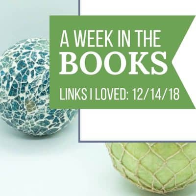 A week in the books: links I loved the week of 12/14/18