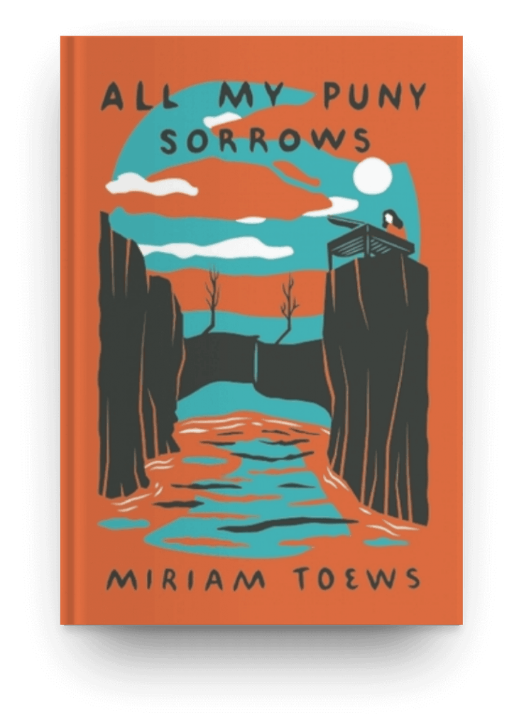 All My Puny Sorrows by Miriam Toews, a fiction book about family and sisters