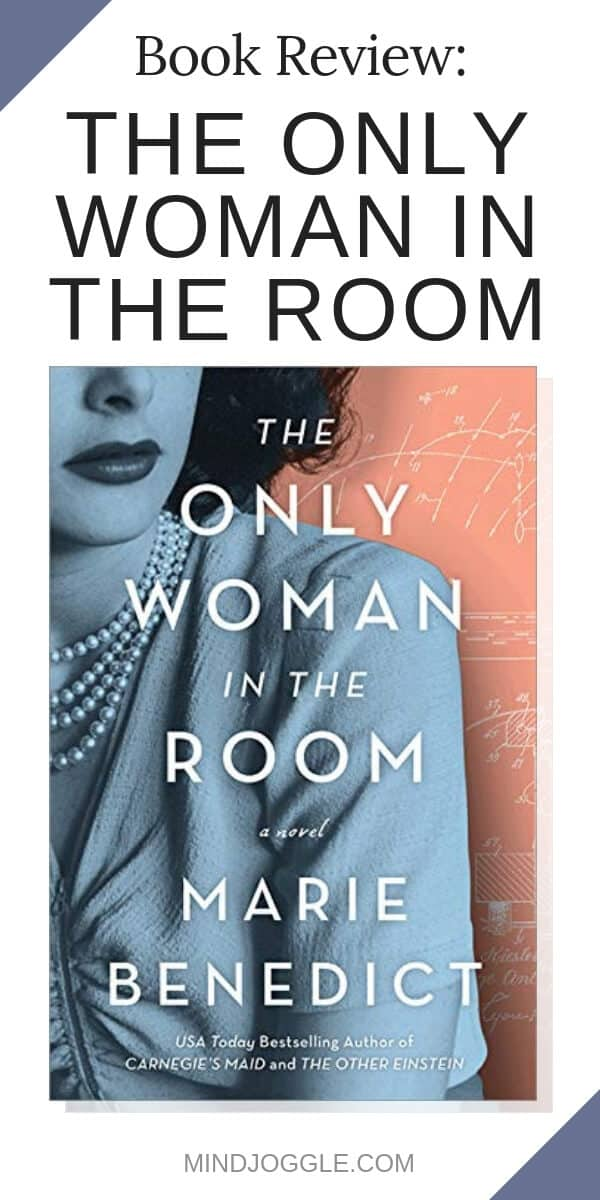 Book review of The Only Woman in the Room by Marie Benedict, a historical fiction novel about the life and inventions of the actress Hedy Lamarr.