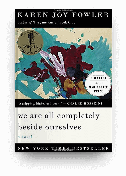 We Are All Completely Beside Ourselves by Karen Joy Fowler, a novel about family relationships