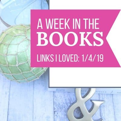 A Week in the Books: Links I Loved the Week of 1/4/19