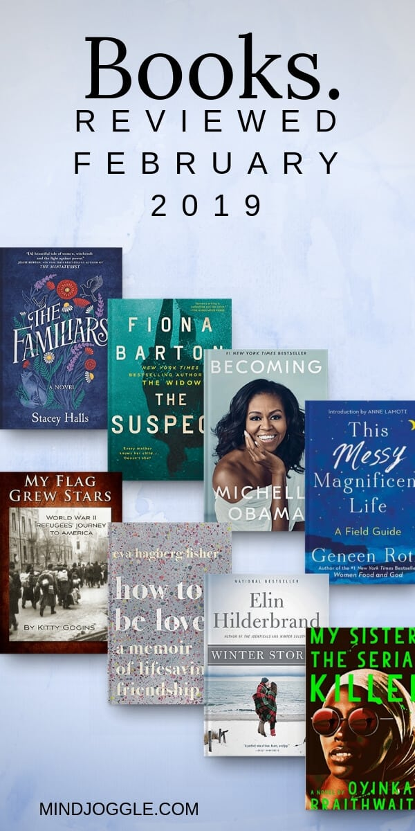 February 2019 Book Reviews, including The Familiars, The Suspect, Becoming, My Flag Grew Stars, How to Be Loved, This Messy Magnificent Life, My Sister the Serial Killer, Winter Storms, and Winter Solstice.