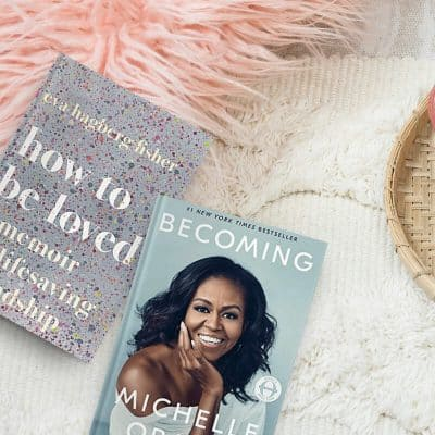 Book covers of How to Be Loved by Eva Hagberg Fisher and Becoming by Michelle Obama, two books in my February 2019 book reviews.
