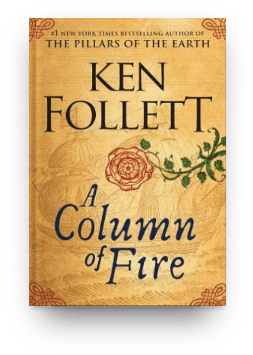 A Column of Fire by Ken Follett, a thick book worth reading