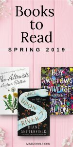 Books to Read in Spring 2019. Recommended books include The Altruists, Once Upon a River, and Boy Swallows Universe.