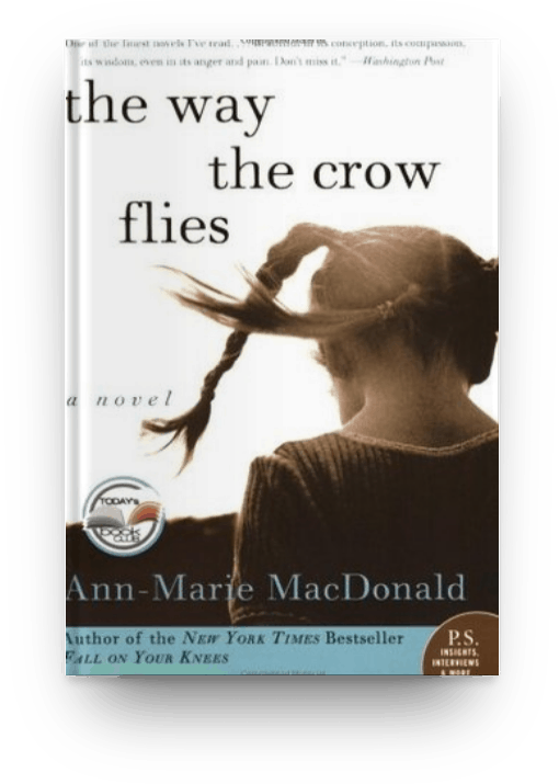 The Way the Crow Flies by Anne-Marie MacDonald, a big thick book worth reading
