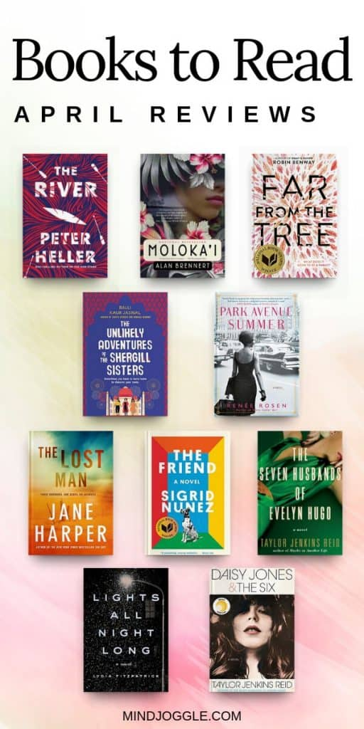 Books to read in April 2019, including The River, Daughter of Moloka'i, Far from the Tree, Lights All Night Long, The Unlikely Adventures of the Shergill Sisters, Park Avenue Summer, The Lost Man, The Friend, The Seven Husbands of Evelyn Hugo, and Daisy Jones and the Six.