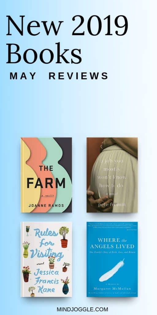 New 2019 Books - May Reviews, including The Farm, A Job You Mostly Won't Know How to Do, Rules for Visiting, and Where the Angels Lived.