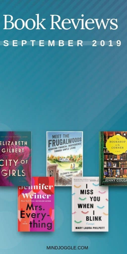 Book reviews from September 2019, including City of Girls, Mrs. Everything, Meet the Frugalwoods, I Miss You When I Blink, and The Bookshop on the Corner.
