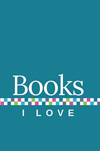 Books I Love: A Journal of My Favorite Books