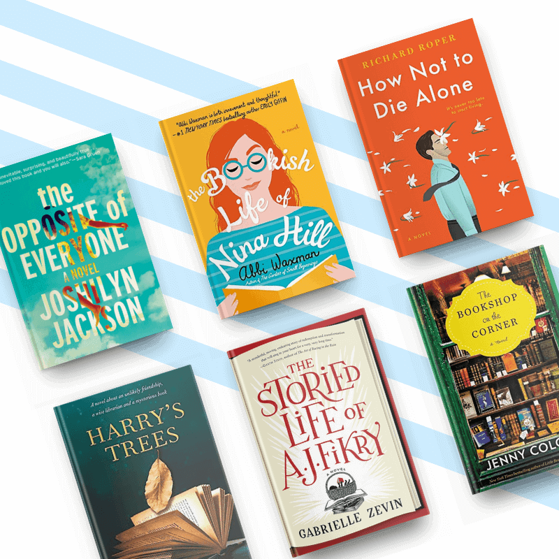 Covers of The Opposite of Everyone, The Bookish Life of Nina Hill, How Not to Die Alone, Harry's Trees, The Storied Life of AJ Fikry, and The Bookshop on the Corner, lighthearted, fun, and feel-good books that will brighten your day
