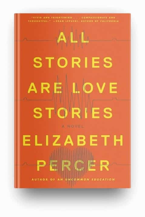 All Stories are Love Stories by Elizabeth Percer, a contemporary page turner book