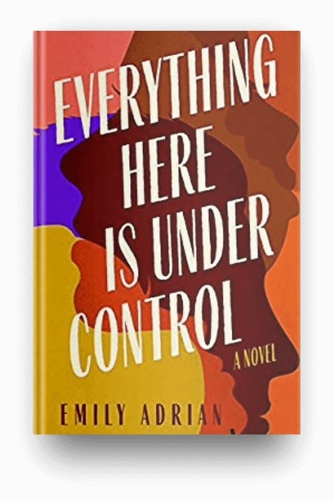 Everything Here Is Under Control by Emily Adrian, a book about early motherhood