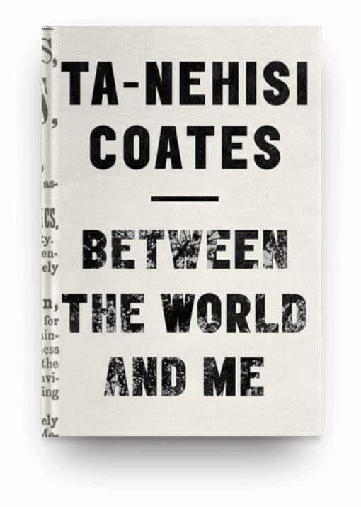 Between the World and Me by Te-Nehisi Coates