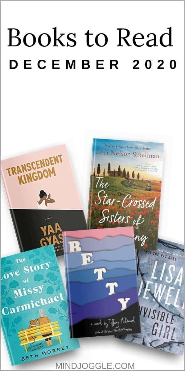 December 2020 books to read, including Transcendent Kingdom, The Star-Crossed Sisters of Tuscany, The Love Story of Missy Carmichael, Betty, and Invisible Girl.