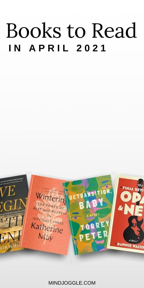 Books to Read in April 2021. Covers of We Begin at the End, Wintering, Detransition, Baby, and the Final Revival of Opal and Nev