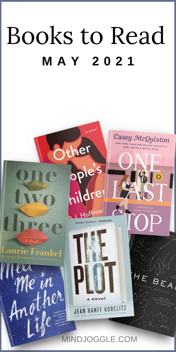 Books to read in May 2021, The Plot, One Two Three, Other People's Children, One Last Stop, The Bear, and Meet Me in Another Life.