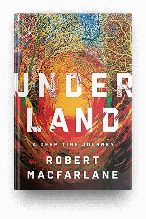 Underland by Robert Macfarlane, a travel book that will make you want to explore the world